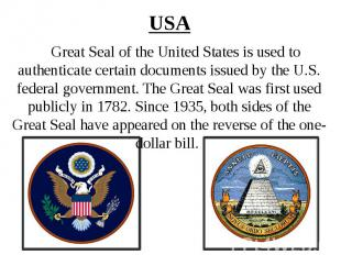 USA Great Seal of the United States is used to authenticate certain documents is