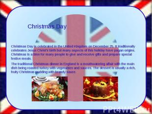 Christmas Day is celebrated in the United Kingdom on December 25. It traditional