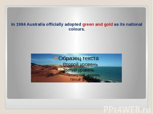 In 1984 Australia officially adopted green and gold as its national colours.