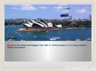 Sydney is the oldest and biggest city, with 3.7 million people. It is a busy, mo