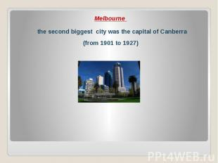 Melbourne Melbourne the second biggest city was the capital of Canberra (from 19