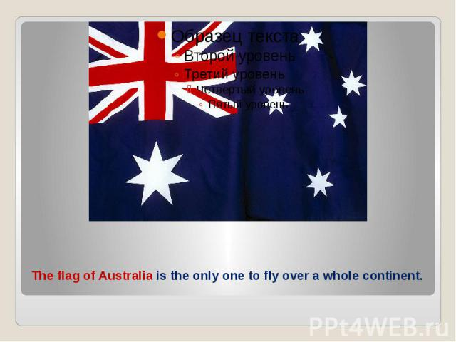 The flag of Australia is the only one to fly over a whole continent.