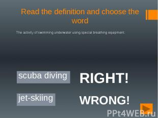 Read the definition and choose the word The activity of swimming underwater usin
