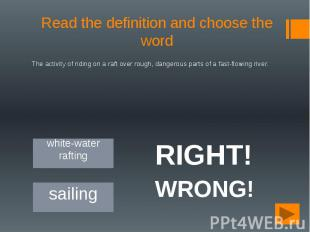 Read the definition and choose the word The activity of riding on a raft over ro