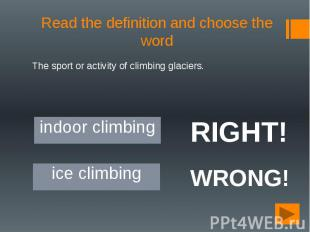 Read the definition and choose the word The sport or activity of climbing glacie