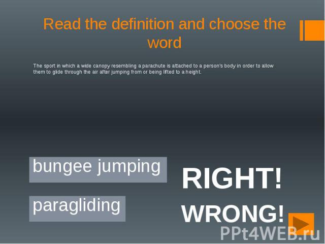 Read the definition and choose the word The sport in which a wide canopy resembling a parachute is attached to a person's body in order to allow them to glide through the air after jumping from or being lifted to a height.