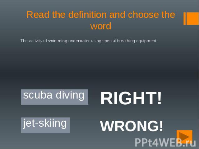Read the definition and choose the word The activity of swimming underwater using special breathing equipment.