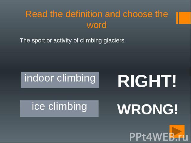 Read the definition and choose the word The sport or activity of climbing glaciers.