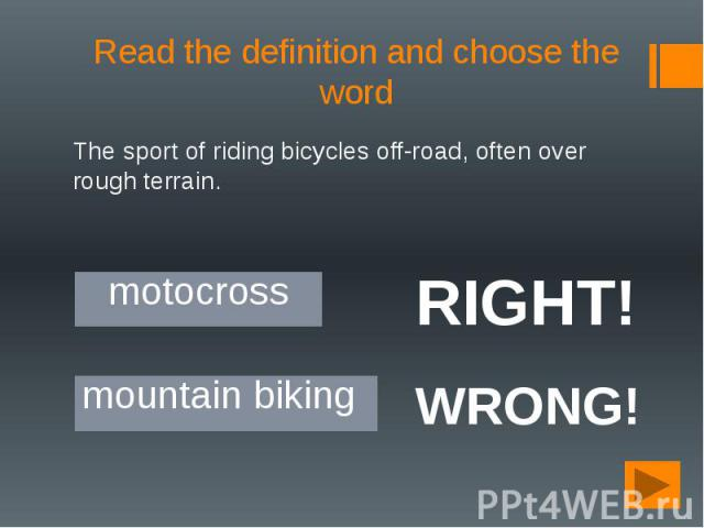 Read the definition and choose the word The sport of riding bicycles off-road, often over rough terrain.