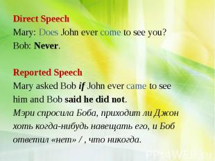 Direct Speech Mary: Does John ever come to see you? Bob: Never. Reported Speech