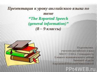 "Презентация к уроку английского языка по теме ""The Reported Speech (general info"