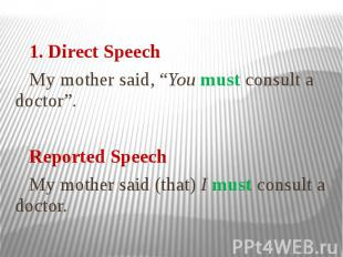 """1. Direct Speech My mother said, """"You must consult a doctor"""". Reported Speech My"""
