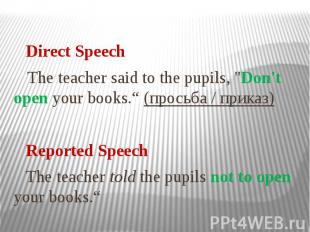 """Direct Speech The teacher said to the pupils, """"Don't open your books."""" (про"""