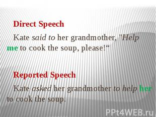 """Direct Speech Kate said to her grandmother, """"Help me to cook the soup, plea"""