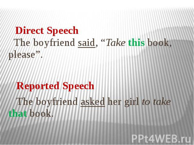 """The boyfriend said, """"Take this book, please"""". Reported Speech The boyfriend asked her girl to take that book."""