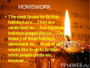 The most favourite British holidays are….They are celebrated on….During these ho