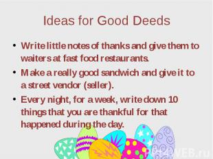 Ideas for Good Deeds Write little notes of thanks and give them to waiters at fa