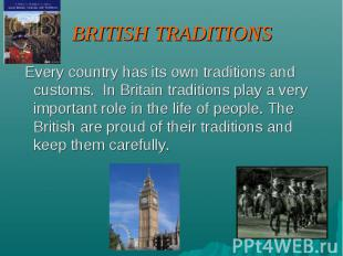BRITISH TRADITIONS Every country has its own traditions and customs. In Britain