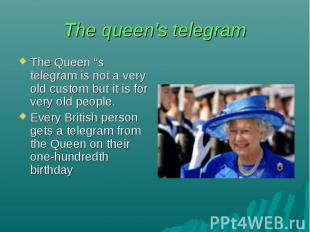 """The queen's telegram The Queen """"s telegram is not a very old custom but it is fo"""