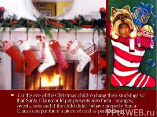 On the eve of the Christmas children hang their stockings so that Santa Claus co