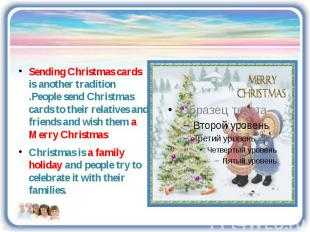 Sending Christmas cards is another tradition .People send Christmas cards to the