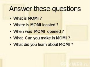 Answer these questions What is MOMI ? Where is MOMI located ? When was MOMI open