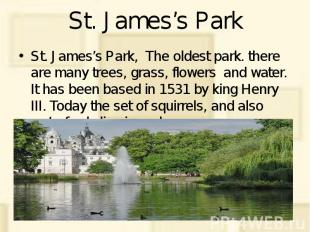 St. James's Park St. James's Park, The oldest park. there are many trees, grass,