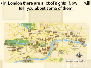 In London there are a lot of sights. Now I will tell you about some of them. In
