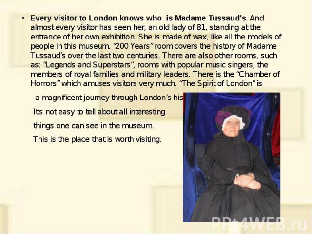 "Every visitor to London knows who is Madame Tussaud's. And almost every visitor has seen her, an old lady of 81, standing at the entrance of her own exhibition. She is made of wax, like all the models of people in this museum. ""200 Years"" room cover…"