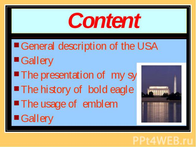 Content General description of the USA Gallery The presentation of my symbol The history of bold eagle The usage of emblem Gallery