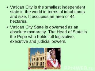 Vatican City is the smallest independent state in the world in terms of inhabita