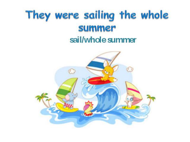 sail/whole summer sail/whole summer