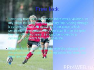 Free kick Their way from the place where there was a violation, or any place the