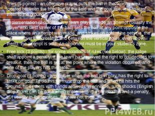 Tries (5 points) - an offensive player puts the ball in the scoring area, locate