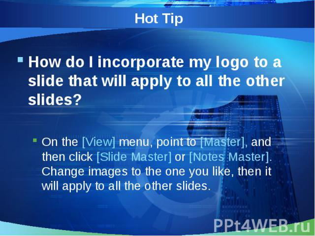How do I incorporate my logo to a slide that will apply to all the other slides? How do I incorporate my logo to a slide that will apply to all the other slides? On the [View] menu, point to [Master], and then click [Slide Master] or [Notes Master].…