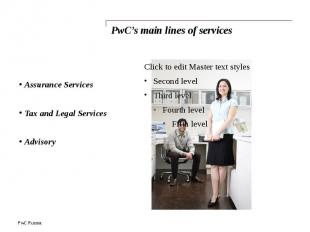PwC's main lines of services Assurance Services Tax and Legal Services Advisory