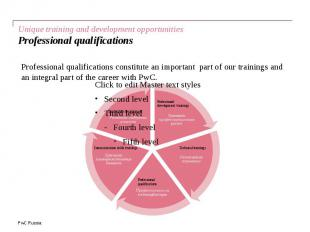 Unique training and development opportunities Professional qualifications Profes