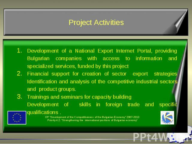Development of a National Export Internet Portal, providing Bulgarian companies with access to information and specialized services, funded by this project Development of a National Export Internet Portal, providing Bulgarian companies with access t…