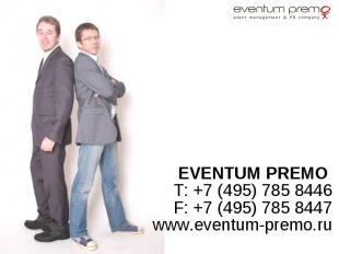 EVENTUM PREMO EVENTUM PREMO T: +7 (495) 785 8446 F: +7 (495) 785 8447 www.eventu