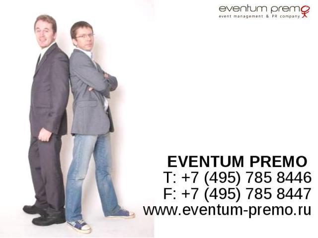 EVENTUM PREMO EVENTUM PREMO T: +7 (495) 785 8446 F: +7 (495) 785 8447 www.eventum-premo.ru