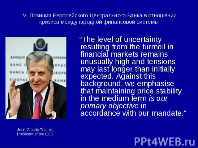 """""""The level of uncertainty resulting from the turmoil in financial markets remains unusually high and tensions may last longer than initially expected. Against this background, we emphasise that maintaining price stability in the medium term is our p…"""