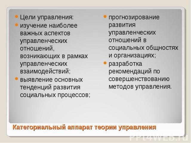 Цели управления: Цели управления: изучение наиболее важных аспектов управленческих отношений, возникающих в рамках управленческих взаимодействий; выявление основных тенденций развития социальных процессов;