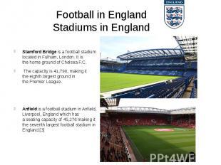 Football in England Stadiums in England Stamford Bridgeis a football stadi