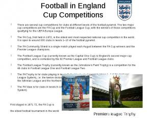 Football in England Cup Competitions There are several cup competitions for club