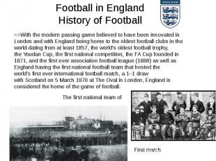 Football in England History of Football =>With the modern passing game believ