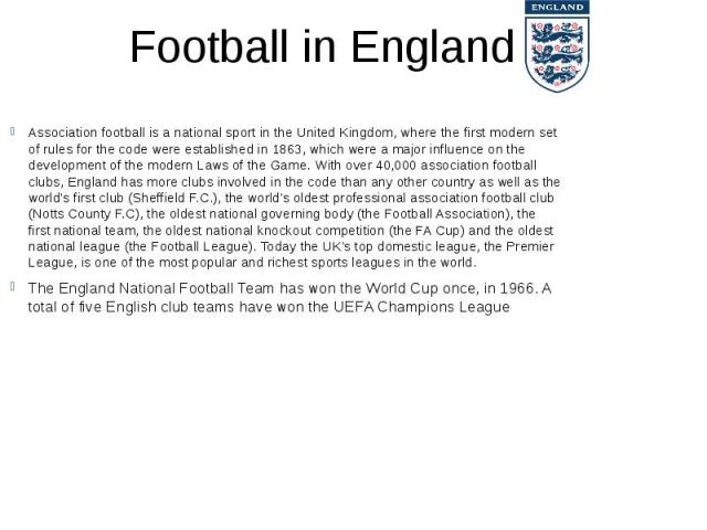 Football in England Association footballis anational sportin theUnited Kingdom, where the first modern set of rules for the code were established in 1863, which were a major influence on the development of the modernLaw…