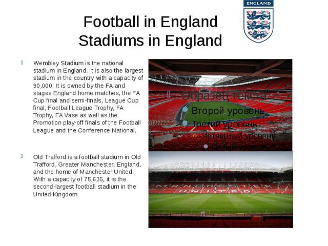 Football in England Stadiums in England Wembley Stadiumis thenational stadiumin England. It is also the largest stadium in the country with a capacity of 90,000. It is owned by the FA and stages England home matches, the FA Cup fin…