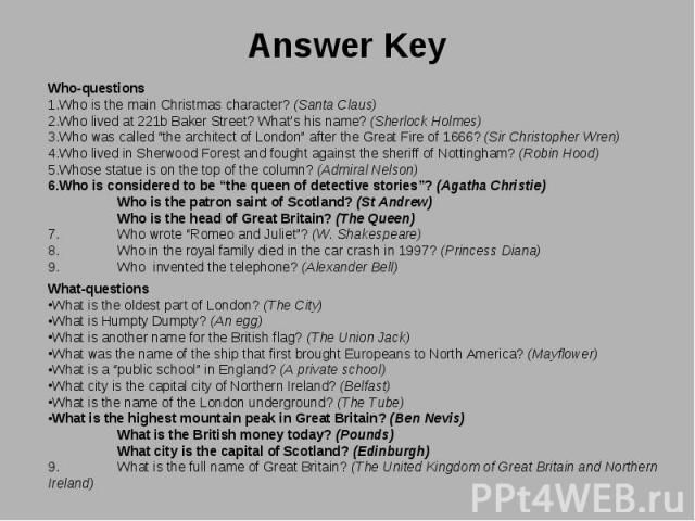 """Who-questions Who-questions Who is the main Christmas character? (Santa Claus) Who lived at 221b Baker Street? What's his name? (Sherlock Holmes) Who was called """"the architect of London"""" after the Great Fire of 1666? (Sir Christopher Wren) Who lived…"""