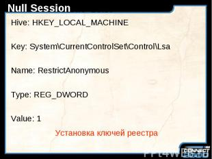 Null Session Hive: HKEY_LOCAL_MACHINE Key: System\CurrentControlSet\Control\Lsa