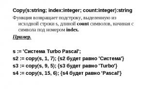 Copy(s:string; index:integer; count:integer):string Copy(s:string; index:integer